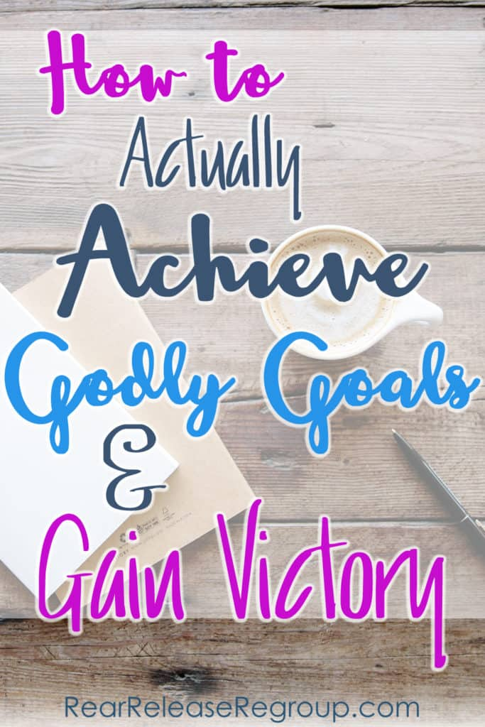 How to actually achieve godly goals and gain victory; motivation and inspiration for setting long term personal life goals.