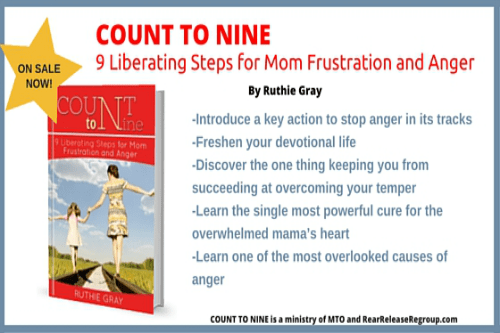 Count to Nine; 9 Liberating Steps for Mom Frustration and Anger by Ruthie Gray. Stop anger in it's tracks, freshen your devotional life, learn one of the most overlooked causes of anger, and more.