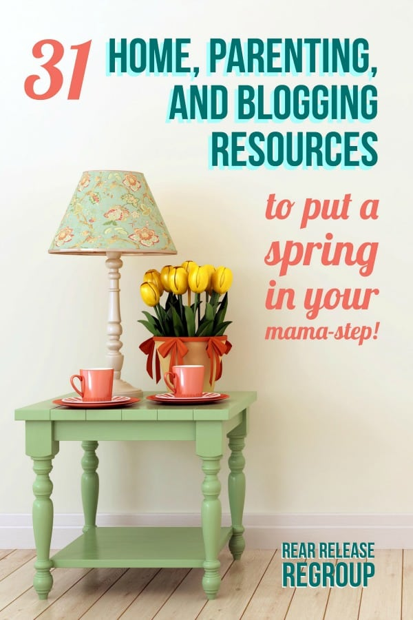 31 home, parenting, and blogging resources to put a spring in your mama-step. Tips for home decor, healthy cooking, and getting your blog up and running!