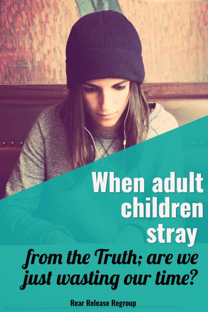 When adult children stray from the truth; are we just wasting our time? 4 reasons to teach your children Scripture, the gospel, and faith in Christ.