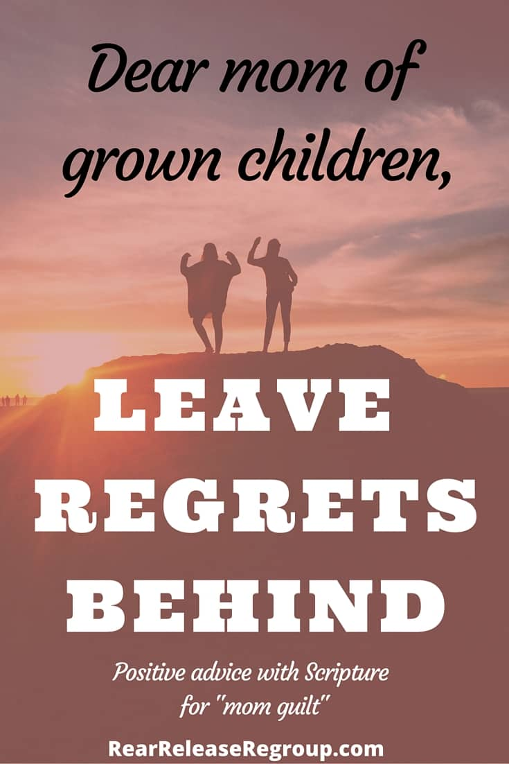 """Dear Mom of grown children, leave the past behind. Positive advice and Scripture for """"mom guilt""""."""