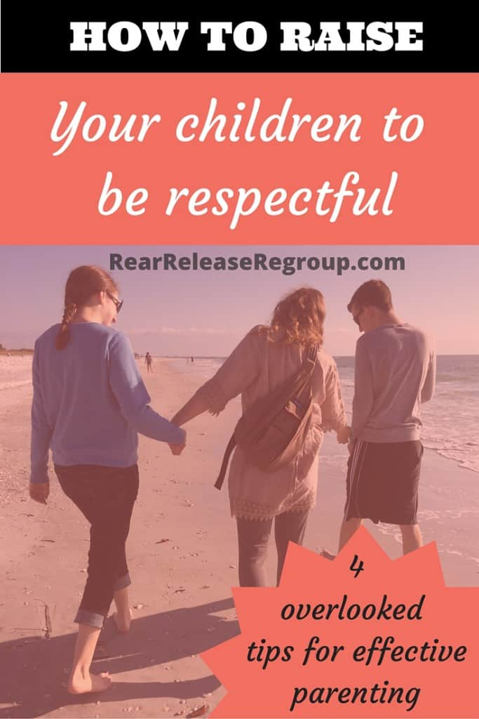 How to raise your children to be respectful. 4 overlooked tips for effective parenting.