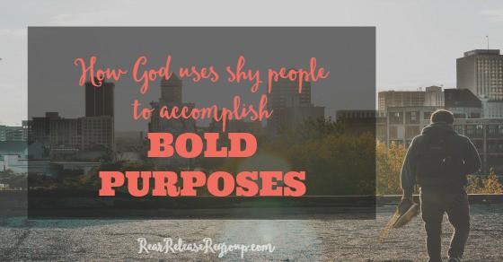 How God uses shy people to accomplish bold purposes