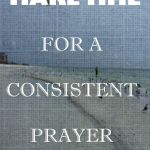 How to make time for a consistent prayer life