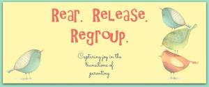 Rear. Release. Regroup.