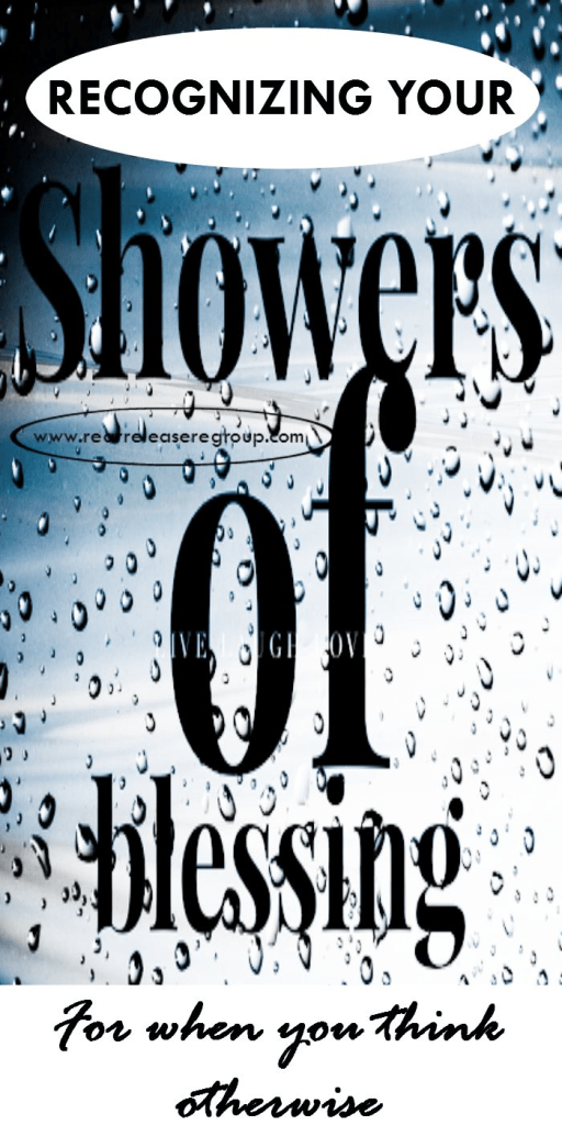 Recognizing your showers of blessing for when you think otherwise. How to count your blessings from God through discomfort in life.