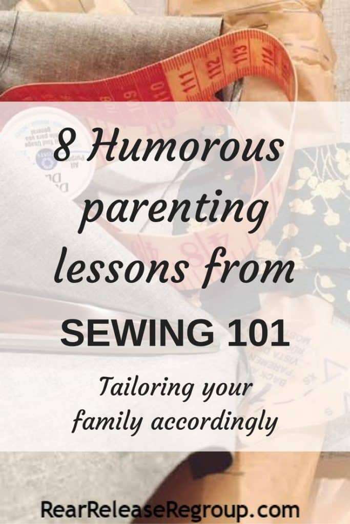8 humorous parenting lessons from sewing 101; tailoring your family accordingly and learning to roll with the stitches. Why parenting doesn't always look like you dreamed.
