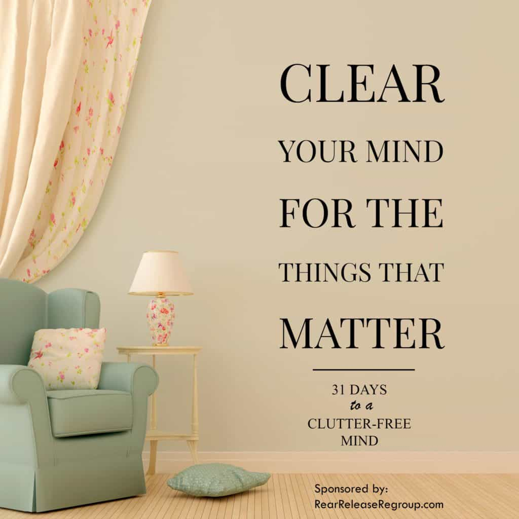 31 days to a clutter-free mind challenge for distracted moms; ideas on how to eliminate anxiety and get free from cell phone addiction. #clutterfreemind ##clutteredmind #clearyourmind #mindspace