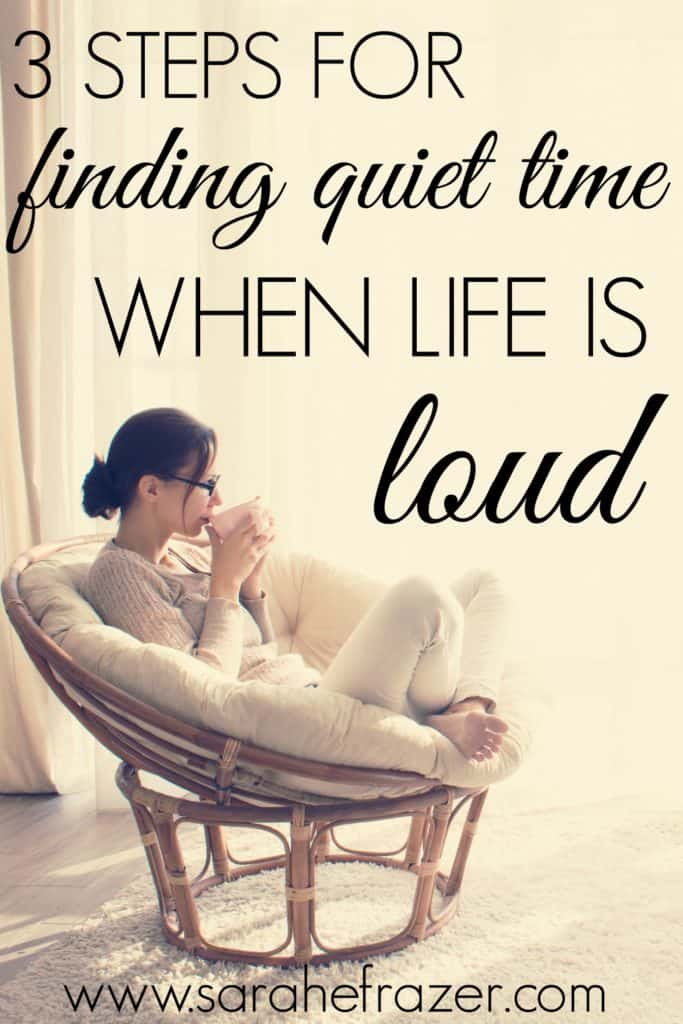 3 steps for finding quiet time when life is loud; how young mamas can have a thriving devotional life even in the midst of the chaotic rearing years.