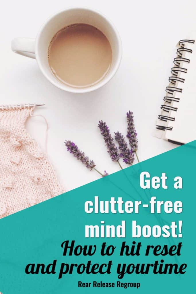 Get a clutter-free mind boost! How to hit reset and protect your time with a brand new program that will get you focused and out of survival mode. #survival
