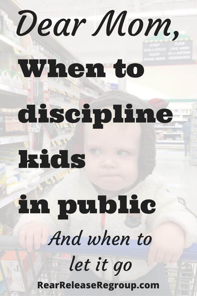 Dear mom, when should I discipline my kids in public, and when should I let it go? Tips for discernment in discipline when kids act out in public.