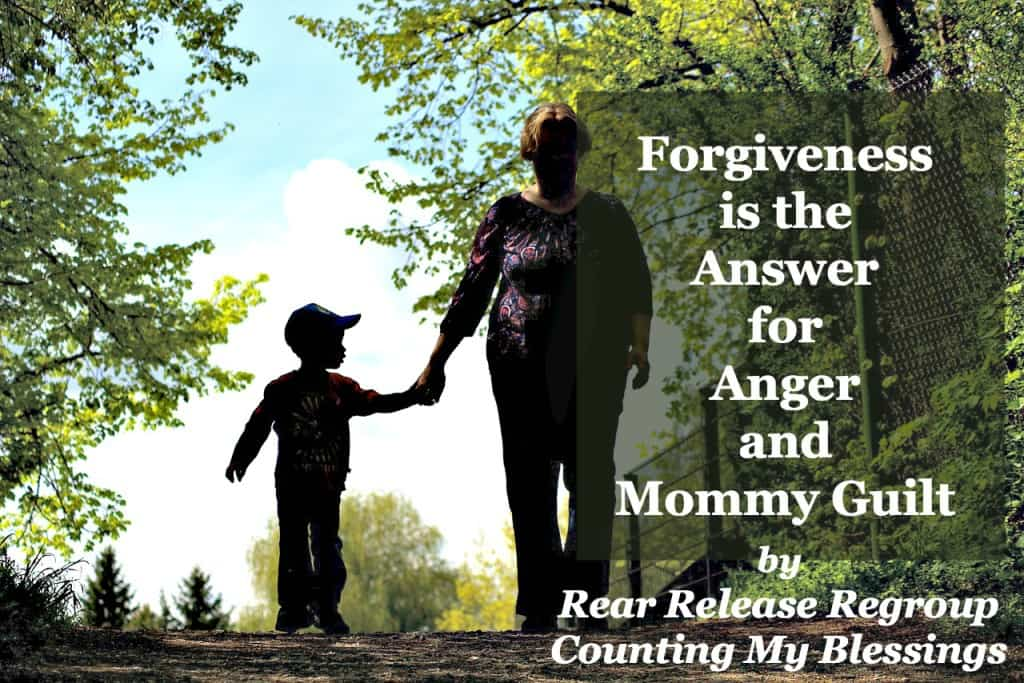 Forgiveness is the answer for anger and mommy guilt; accepting God's forgiveness, releasing guilt, and patterning forgiveness for our children.