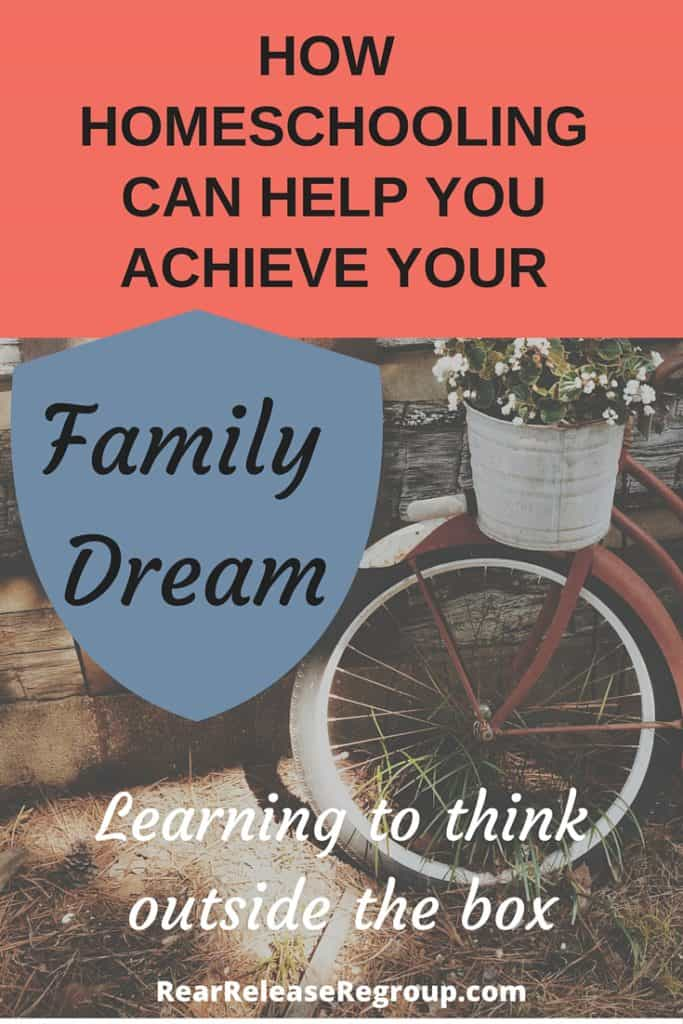 How Homeschooling can help you achieve your family dream; learning to think outside the box and decide what's important as a mom.