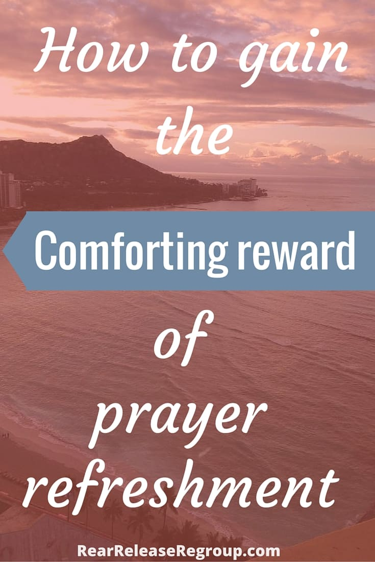 How to gain the reward of prayer refreshment; 6 effective tips for stressed moms in order to come away renewed and refreshed.Gaining strength through prayer.