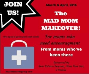 Join the Mad Mom Makeover series and MTO to receive valuable tips on becoming the mom God would have you to be!