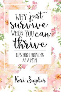 Why just survive when you can thrive by Keri Snyder